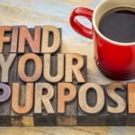 What is your purpose? It can be big or small.