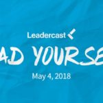 Lessons from Leadercast 2018:  Lead Yourself