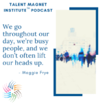 Boost Your Leadership Effectiveness Tenfold with Maggie Frye